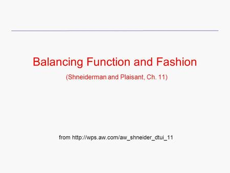 Balancing Function and Fashion (Shneiderman and Plaisant, Ch. 11)