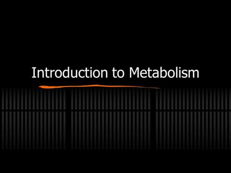 Introduction to Metabolism Metabolism The sum of the chemical changes that convert nutrients into energy and the chemically complex products of cells.