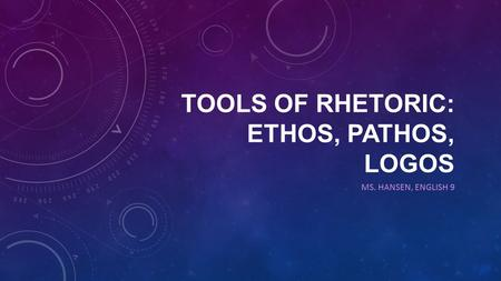 Tools of Rhetoric: Ethos, Pathos, Logos