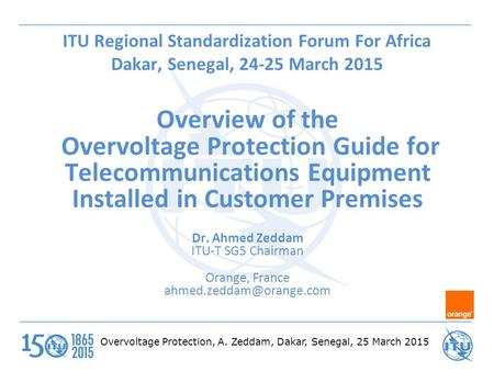 Overvoltage Protection, A. Zeddam, Dakar, Senegal, 25 March 2015 ITU Regional Standardization Forum For Africa Dakar, Senegal, 24-25 March 2015 Overview.