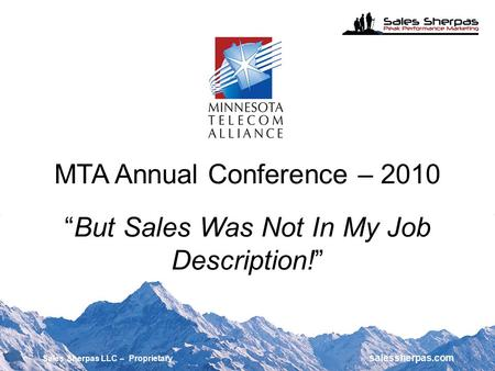 "MTA Annual Conference – 2010 ""But Sales Was Not In My Job Description!"" Sales Sherpas LLC – Proprietary salessherpas.com."