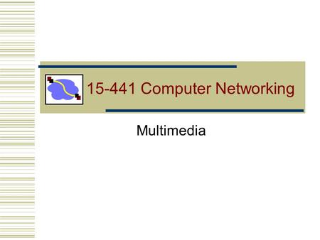15-441 Computer Networking Multimedia. Lecture 20: 11/13/20012 Outline Multimedia requirements Streaming Phone over IP Recovering from Jitter and Loss.