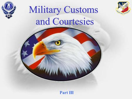Military Customs and Courtesies Part III.  Customs and Courtesies  Definitions  Grade Recognition  Rendering Courtesies  General Courtesies  Reporting.