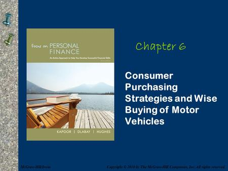 Chapter 6 Consumer Purchasing Strategies and Wise Buying of Motor Vehicles Copyright © 2010 by The McGraw-Hill Companies, Inc. All rights reserved.McGraw-Hill/Irwin.