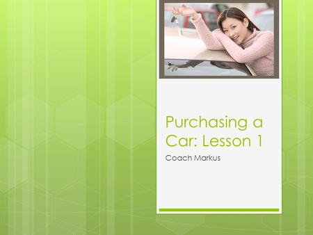 Purchasing a Car: Lesson 1 Coach Markus. Essential Questions 1. Should I buy a new car or a used car? 2. Where can I find the best car loan to finance.