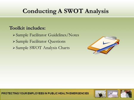 PROTECTING YOUR EMPLOYEES IN PUBLIC HEALTH EMERGENCIES Conducting A SWOT Analysis Toolkit includes:  Sample Facilitator Guidelines/Notes  Sample Facilitator.