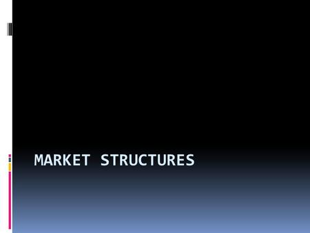 MARKET STRUCTURES. What is a Market Structure? ▪ Market Structures, by book definition, is the nature and degree of competition among firms operating.
