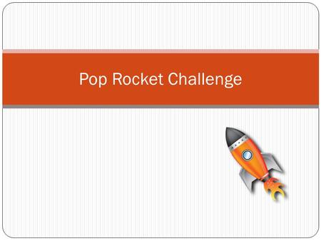 Pop Rocket Challenge. Background: Alka-Seltzer contains citric acid and sodium bicarbonate(baking soda), as well as medicines, stuff for colds, allergies,
