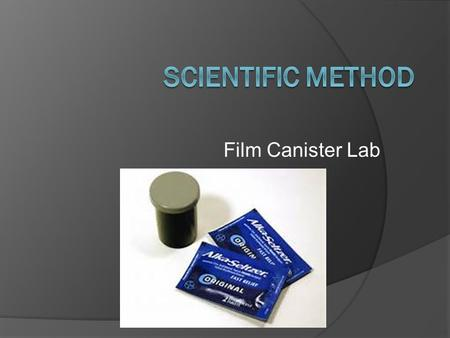 "Film Canister Lab. There are many ways to conduct science Examples:  Observational- Field study Such as animal behavior  ""Experimental Research"" – Conducts."