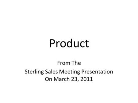 Product From The Sterling Sales Meeting Presentation On March 23, 2011.