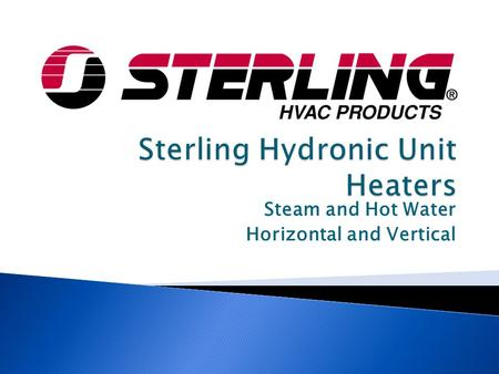 Steam and Hot Water Horizontal and Vertical.  Available in steam or hot water  Casing constructed out of 20 gauge die-formed steel  Standard with adjustable.