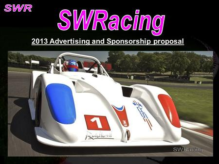 2013 Advertising and Sponsorship proposal. Company logo on racecar Tickets to race meetings Hospitality for guests and sponsors at race meetings Racecar.