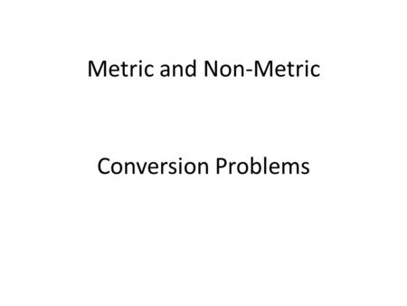 Metric and Non-Metric Conversion Problems.