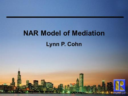 NAR Model of Mediation Lynn P. Cohn. Model Intended... To be used as guidelines for an effective mediation program.
