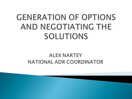 ALEX NARTEY NATIONAL ADR COORDINATOR.  This is a process or a component of the mediation process devoted to help disputants of jointly identify what.