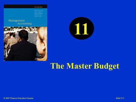 © 2007 Pearson Education Canada Slide 11-1 The Master Budget 11.