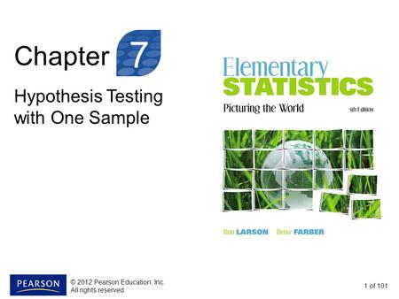 Chapter Hypothesis Testing with One Sample 1 of 101 7 © 2012 Pearson Education, Inc. All rights reserved.