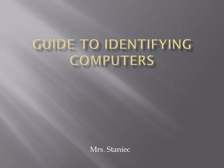 Mrs. Staniec. 1. Identify different types of computer devices. 2. Identify the role of the central processing unit. 3. Identify the difference between.