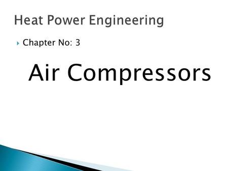  Chapter No: 3 Air Compressors.  Pneumatics: A system which uses compressed air is called pneumatics.  It deals with the study of behaviour & application.