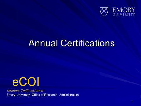 Annual Certifications 1. Completing an Annual Certification Form The purpose of the Annual Certification is to ensure that faculty have reported all of.