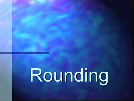 "Rounding When do you use rounding? When the question asks you to round. When the question asks you to estimate. When the question asks ""about how many""…?"