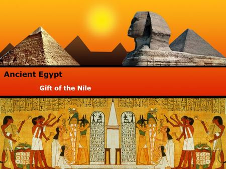 Gift of the Nile Ancient Egypt. SOURCES OF EVIDENCE  TOMB PAINTINGS  HYMN OF THE NILE  HERODOTUS  ARCHAEOLOGY OF DEIR EL MEDINA.