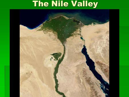 The Nile Valley. Settling the Nile/ A Mighty River  When did people start to settle this area?  What did the Nile provide the Egyptians?  How long.