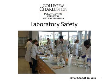 Laboratory Safety 1 Revised August 19, 2013. THE CHEMISTRY LABORATORY INCLUDES HAZARDS AND RISKS. Scientists understand the risks involved in the laboratory.