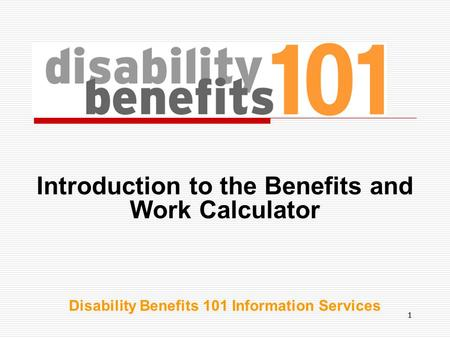 11 Introduction to the Benefits and Work Calculator Disability Benefits 101 Information Services.