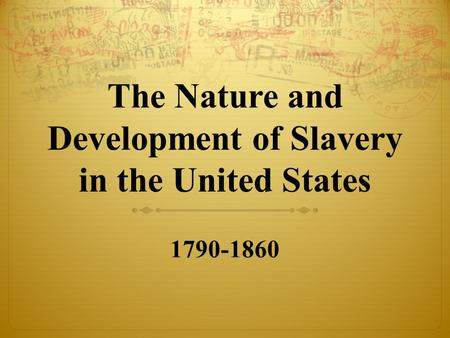 The Nature and Development of Slavery in the United States 1790-1860.