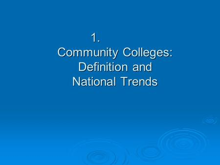1. Community Colleges: Definition and National Trends.