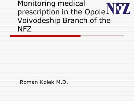 1 Monitoring medical prescription in the Opole Voivodeship Branch of the NFZ Roman Kolek M.D.