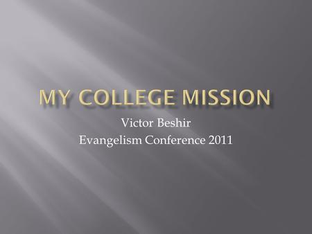 Victor Beshir Evangelism Conference 2011.  We send our youth to mission to Africa, Mexico, Bolivia, Brazil, Asia, which is good  Yet, we do not evangelize.