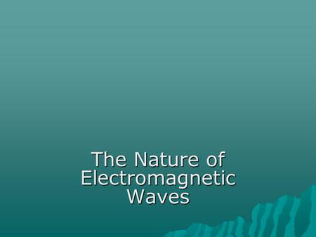 The Nature of Electromagnetic Waves. Electromagnetic Radiation  EMR requires no medium to travel- can travel thru a vacuum  Speed  300,000 kilometers.