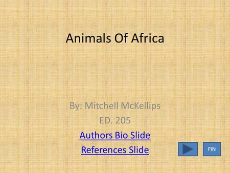 Animals Of Africa By: Mitchell McKellips ED. 205 Authors Bio Slide References Slide FIN.