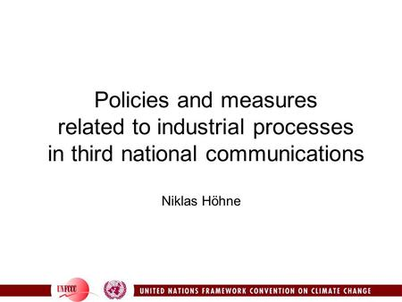 Policies and measures related to industrial processes in third national communications Niklas Höhne.