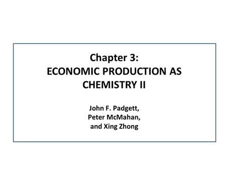 Chapter 3: ECONOMIC PRODUCTION AS CHEMISTRY II John F. Padgett, Peter McMahan, and Xing Zhong.