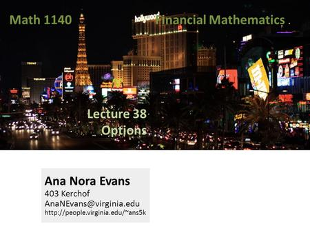 Lecture 38 Options Ana Nora Evans 403 Kerchof  Math 1140 Financial Mathematics.
