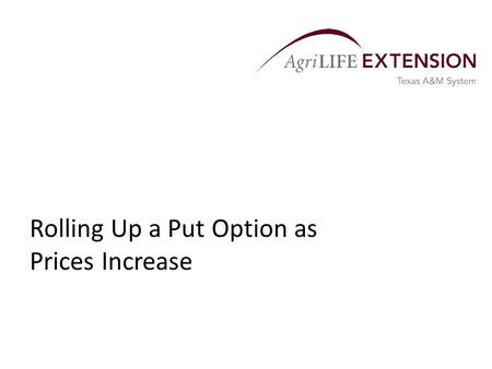 Rolling Up a Put Option as Prices Increase. Overview  Agricultural producers commonly use put options to protect themselves against price declines that.