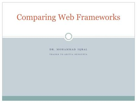 DR. MOHAMMAD IQBAL THANKS TO ADITYA SENGUPTA Comparing Web Frameworks.