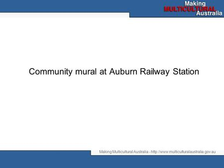 Making Multicultural Australia -  Community mural at Auburn Railway Station.
