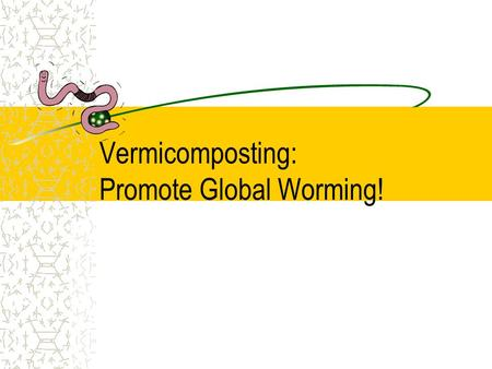 "Vermicomposting: Promote Global Worming!. Darwin  Earthworms ""The plow is one of the most ancient and most valuable of Man's inventions; but long before."