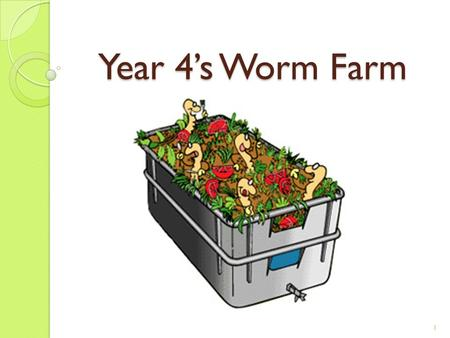 Year 4's Worm Farm 1. What is Compost? We found out… Compost includes vegetable and fruit scraps, old newspapers, garden pruning and grass clippings.