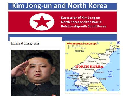 Kim Jong-un and North Korea Succession of Kim Jong-un North Korea and the World Relationship with South Korea.