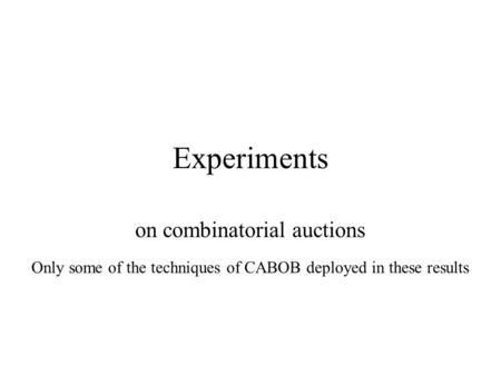 Experiments on combinatorial auctions Only some of the techniques of CABOB deployed in these results.