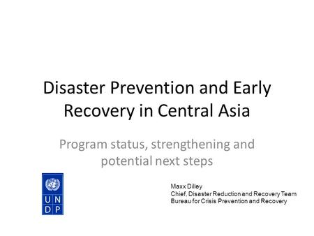 Disaster Prevention and Early Recovery in Central Asia Program status, strengthening and potential next steps Maxx Dilley Chief, Disaster Reduction and.