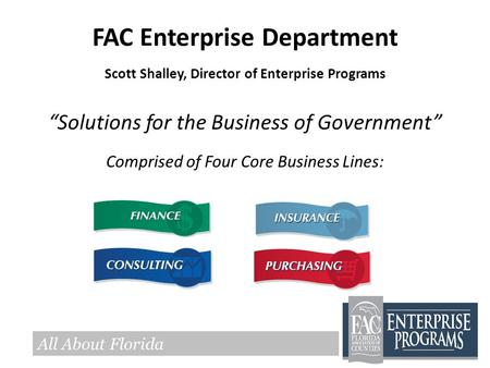 "FAC Enterprise Department Scott Shalley, Director of Enterprise Programs ""Solutions for the Business of Government"" Comprised of Four Core Business Lines:"