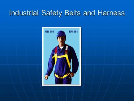 Industrial Safety Belts and Harness. REVISION IN ISI – FULL BODY HARNESS The ISI standard for safety Belts and harnesses IS 3521:1989 has been revised.
