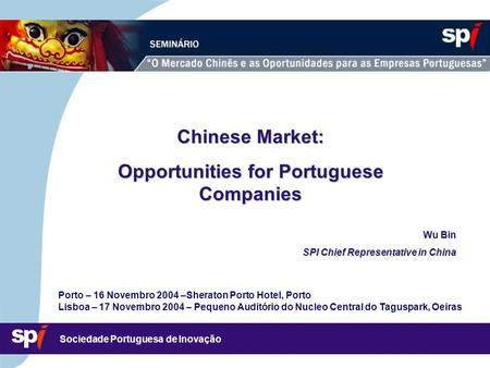 Sociedade Portuguesa de Inovação Insert project logos in this area (use the slide master) 3,5/3,5 CM Chinese Market: Opportunities for Portuguese Companies.