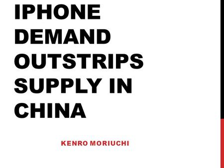 IPHONE DEMAND OUTSTRIPS SUPPLY IN CHINA KENRO MORIUCHI.